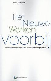 Het nieuwe werken voorbij inspiratie en handvatten voor vernieuwende organisaties, Van Egmond, Henny, Paperback