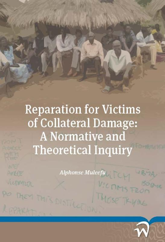 Reparation for victims of collateral damage a normative and theoretical inquiry, Muleefu, Alphonse, Paperback