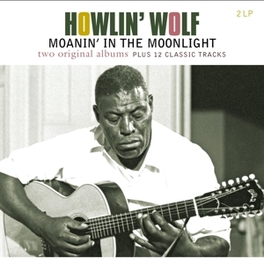 HOWLIN' WOLF/MOANIN' IN.. .. THE MOONLIGHT / INCLUDES BONUS MATERIAL / 180GR. HOWLIN' WOLF, LP