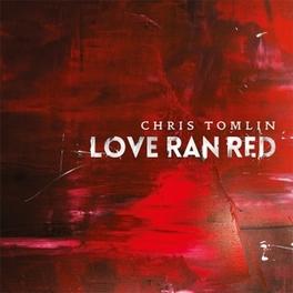 LOVE RAN RED CHRIS TOMLIN, CD
