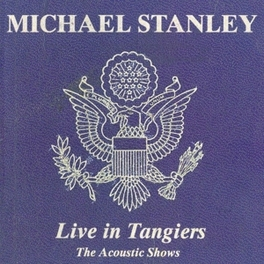 LIVE IN TANGIERS THE ACOUSTIC SHOWS MICHAEL STANLEY, CD