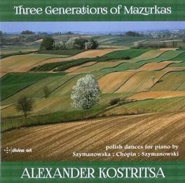 THREE GENERATIONS OF MAZU ALEXANDER KOSRITSA SZYMANOWSKA/CHOPIN/SZYMAN, CD