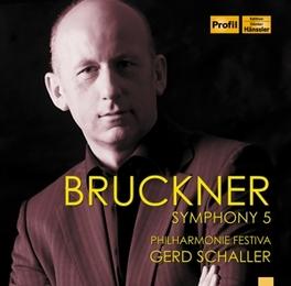 SYMPHONY NO.5 PHILHARMONIE FESTIVA/GERD SCHALLER A. BRUCKNER, CD