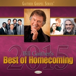 BILL GAITHER'S BEST OF.. .. HOMECOMING 2015 GAITHER, BILL & GLORIA, CD