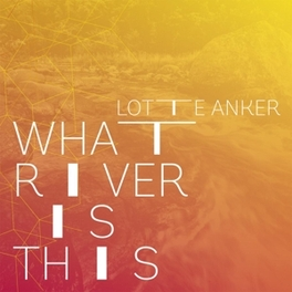 WHAT RIVER IS THIS LOTTE ANKER, CD