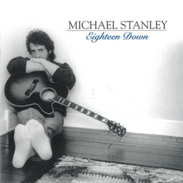 EIGHTEEN DOWN -REISSUE- MICHAEL STANLEY, CD