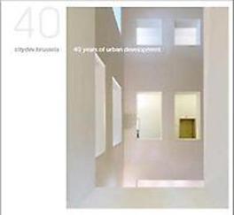 Citydev.brussels 40 ans/ 40 jaar 40 years of urban development, Hardcover