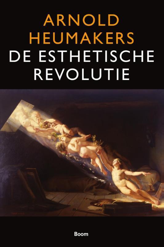 De esthetische revolutie hoe verlichting en romantiek de kunst uitvonden, Arnold Heumakers, Paperback