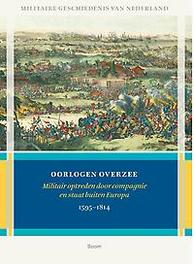 Oorlogen overzee militair optreden door compagnie en staat buiten Europa 1595-1814, Michiel de Jong, Hardcover