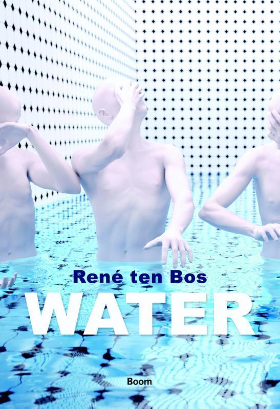 Water een geofilosofische geschiedenis, Ten Bos, René, Paperback