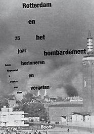 Rotterdam en het bombardement 75 jaar herinneren en vergeten, Van Ulzen, Patricia, Paperback