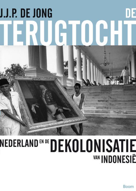 De terugtocht Nederland en de dekolonisatie van Indonesië, J.J.P. de Jong, Paperback