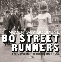 NEVER SAY GOODBYE * THE COMPLETE RECORDINGS 1964-1966 * BO STREET RUNNERS, CD