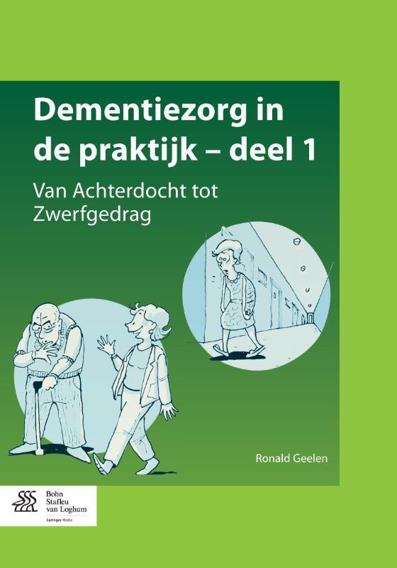 Dementiezorg in de praktijk: deel 1 van Achterdocht tot Zwerfgedrag, Geelen, Ronald, Paperback