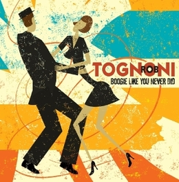 BOOGIE LIKE YOU NEVER DID ROB TOGNONI, CD