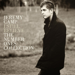 I STILL BELIEVE:THE.. .. NUMBER ONES COLLECTION // BEST OF JEREMY CAMP, CD