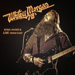 BORN, RAISED & LIVE.. .. FROM FLINT WHITEY MORGAN AND THE 78', CD