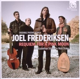 REQUIEM FOR A PINK MOON ENSEMBLE PHOENIX MUNICH/JOEL FREDRIKSEN An Elisabethan Tribute to Nick Drake, N. DRAKE, CD