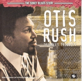 SONET BLUES STORY *'TROUBLES, TROUBLES', ORIGINALLY RECORDED OCT.1977* OTIS RUSH, CD