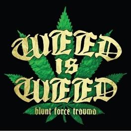 BLUNT FORCE TRAUMA WEED IS WEED, CD