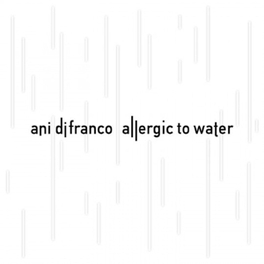 ALLERGIC TO WATER *2014 ALBUM BY NEW ORLEANS BASED SSW FT. IVAN NEVILLE* ANI DIFRANCO, CD