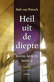 Heil uit de diepte kolen, kerk en ketterij, Hub van Wersch, Paperback