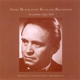 ADULF BUSCH PLAYS BUSCH/BUSCH CHAMER PLAYERS/NEW YORK Audio CD, BACH/BEETHOVEN, CD