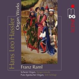ORGAN WORKS FRANZ RAML H.L. HASSLER, CD
