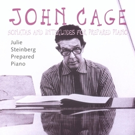 SONATAS AND INTERLUDES.. .. FOR PREPARED//STEINBERG, JULIE Audio CD, J. CAGE, CD