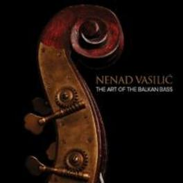 ART OF THE BALKAN BASS NENAD VASILIC, CD