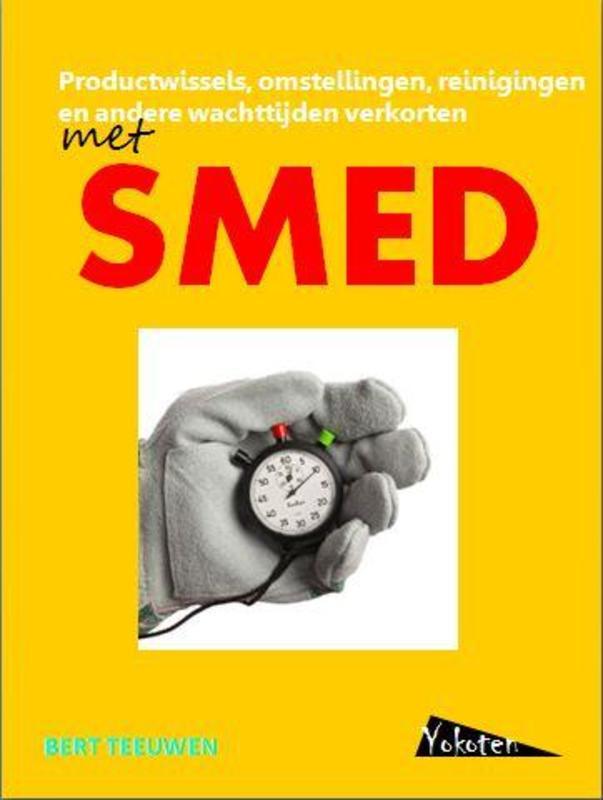 Productwissels, omstellingen, reinigingen en andere wachttijden verkorten met SMED single minute exchange of die, Bert Teeuwen, Paperback