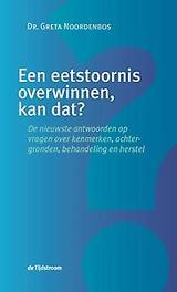 Een eetstoornis overwinnen, kan dat? de nieuwste antwoorden op vragen over kenmerken, achtergronden, behandeling en herstel, Greta Noordenbos, Paperback