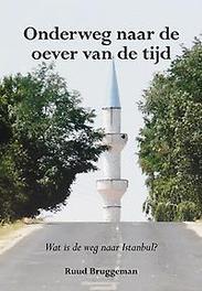 Onderweg naar de oever van de tijd wat is de weg naar Istanbul?, Ruud Bruggeman, Paperback