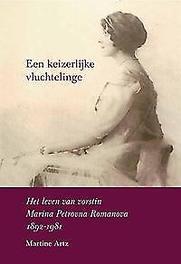 Een keizerlijke vluchtelinge het leven van vorstin Marina Petrovna Romanova 1892-1981, Martine Artz, onb.uitv.