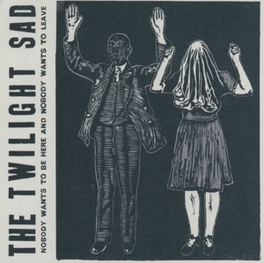 NOBODY WANTS TO BE HERE.. .. & NOBODY WANTS TO LEAVE TWILIGHT SAD, CD