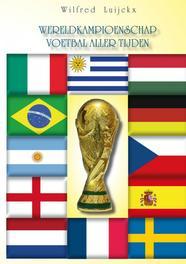 Het wereldkampioenschap voetbal aller tijden de beste voetballers ooit gaan met elkaar de strijd aan op het wereldkampioenschap voetbal aller tijden, Wilfred Luijckx, Paperback
