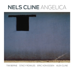 ANGELICA REISSUE OF JAZZ RELEASE BY WILCO'S LEAD GUITARTIST NELS CLINE, CD