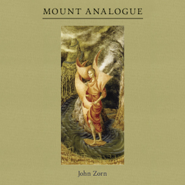 MOUNT ANALOGUE THE LATEST VOLUME IN ZORN'S MYSTIC SERIES JOHN ZORN, CD