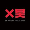 10 YEARS OF SHOGUN AUDIO