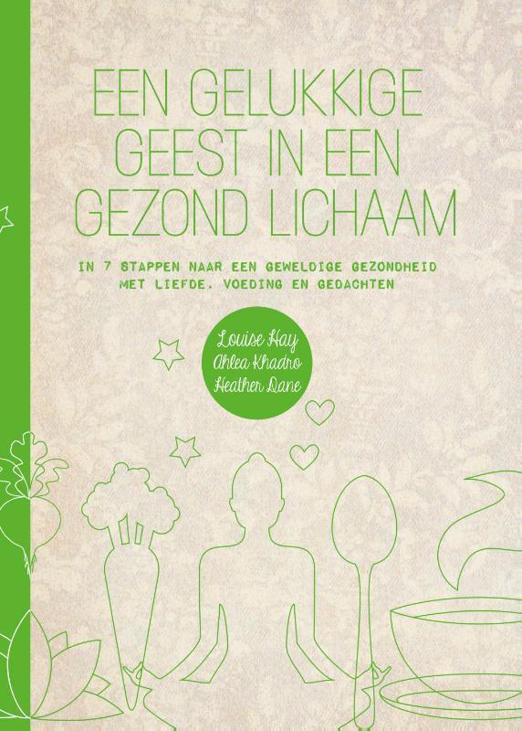 Een gelukkige geest in een gezond lichaam In 7 stappen naar een geweldige gezondheid met liefde, voeding en gedachten, Louise L. Hay, Paperback