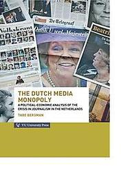 The Dutch media monopoly a political-economic analysis of the crisis in journalism in the Netherlands, Tabe Bergman, Paperback