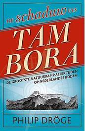 De schaduw van Tambora de grootste natuurramp sinds mensenheugenis, Dröge, Philip, Hardcover