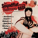 SOUNDFLAT BALLROOM BASH 8 W/NEATBEATS/BARON FOUR/SHAKERS/LES BRAQUEURS/AO.