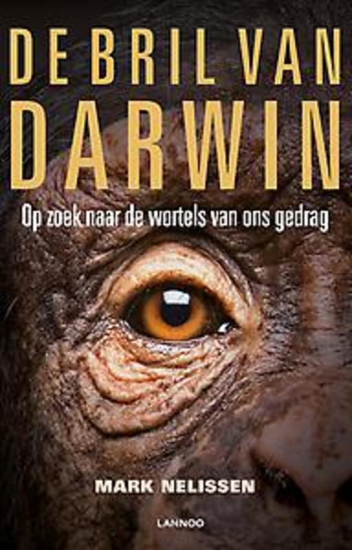 De bril van Darwin Op zoek naar de wortels van ons gedrag, Nelissen, Mark, Paperback
