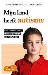 Mijn kind heeft autisme gids voor ouders, leerkrachten en hulpverleners, Degrieck, Steven, Paperback