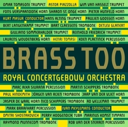 BRASS TOO WORKS BY GLANERT/PIAZZOLLA/SHOSTAKOVICH/HINDEMITH ROYAL CONCERTGEBOUW ORCHE, CD