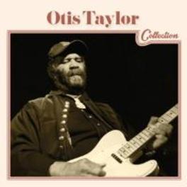 OTIS TAYLOR COLLECTION OTIS TAYLOR, CD