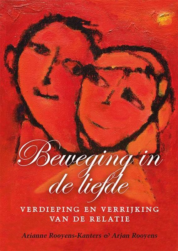 Beweging in de liefde verdieping en verrijking van de relatie, Rooyens-Kanters, Arianne, Hardcover