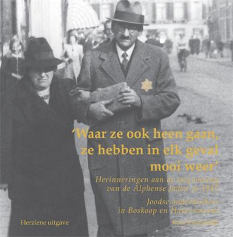 Waar ze ook heen gaan, ze hebben in elk geval mooi weer herinnering aan de wegvoering van de Alphense Joden in 1942; Joodse onderduikers in Boskoop en Hazerswoude, Visschedijk, Kees, Paperback