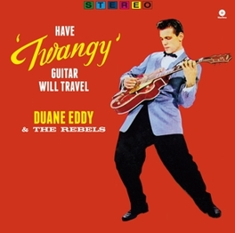 HAVE 'TWANGY'.. -HQ- .. GUITAR, WILL TRAVEL - PLUS 2 TRACKS & DOWNLOAD CODE EDDY, DUANE & THE REBELS, Vinyl LP